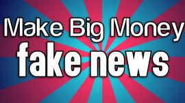 fake news money